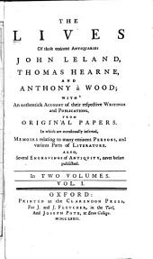 The lives of those eminent antiquaries John Leland, Thomas Hearne, and Anthony à Wood: with an authentick account of their respective writings and publications, from original papers. In which are occasionally inserted, memoirs relating to many eminent persons, and various parts of literature. Also several engravings of antiquity, never before published, Volume 1