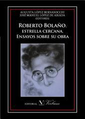 Roberto Bolaño: Estrella cercana. Ensayos sobre su obra