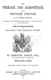 The Peerage and Baronetage of the British Empire as at Present Existing: Arranged and Printed from the Personal Communications of the Nobility ...