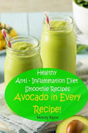 Healthy Anti - Inflammation Diet Smoothie Recipes: Avocado in Every Recipe!