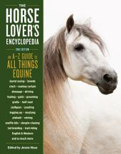 The Horse-Lover's Encyclopedia, 2nd Edition: A–Z Guide to All Things Equine: Barrel Racing, Breeds, Cinch, Cowboy Curtain, Dressage, Driving, Foaling, Gaits, Legging Up, Mustang, Piebald, Reining, Snaffle Bits, Steeple-Chasing, Tail Braiding, Trail Riding, English & Western, and So Much More