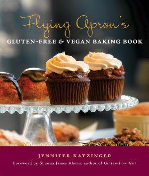Flying Apron s Gluten Free   Vegan Baking Book