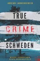 True Crime Schweden Wahre Verbrechen   Echte Kriminalf  lle PDF