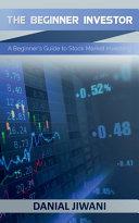 The Beginner Investor  a Beginner s Guide to Stock Market Investing
