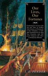Our Lives, Our Fortunes: Continuing the Account of the Life and Times of Geoffrey Frost, Mariner, of Portsmouth, in New Hampshire, as Faithfully Translated from the Ming Tsun Chronicles and Diligently Compared with Other Contemporary Histories