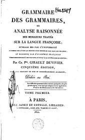 Grammaire des grammaires, ou Analyse raisonnée des meilleurs traités sur la langue françoise: Volume1