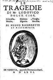 Le tragedie di M. Lodouico Dolce: cioe, Giocasta, Medea, Didone, Ifigenia, Thieste, Hecuba