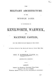 The military architecture of the Middle ages: as illustrated by Kenilworth, Warwick, and Maxtoke castles. A lecture: Volume 12