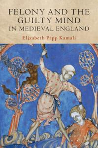 Felony and the Guilty Mind in Medieval England PDF
