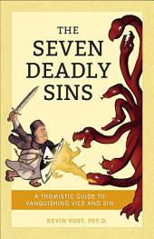 Seven Deadly Sins: A Thomistic Guide to Vanquishing Vice and Sin