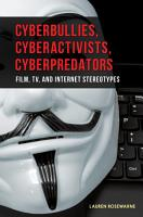 Cyberbullies  Cyberactivists  Cyberpredators  Film  TV  and Internet Stereotypes PDF