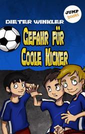 Gefahr für Coole Kicker -: Band 3
