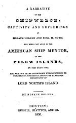 A Narrative of the Shipwreck, Captivity and Sufferings of Horace Holden and Benj. H. Nute