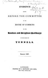 Evidence given before the Committee of the House of Commons on the London and Brighton Railways on the subject of Tunnels. Session 1837