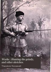 Works: Hunting the grizzly, and other sketches