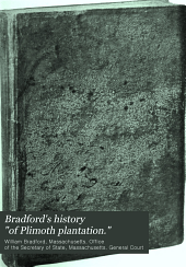 "Bradford's history ""Of Plimoth plantation."": From the original manuscript. With a report of the proceedings incident to the return of the manuscript to Massachusetts"