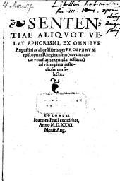 Sententiae aliquot velut aphorismi, ex omnibus Augustini ac aliorum libris selectae