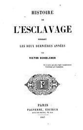 Histoire de l'esclavage pendant les deux dernières années: Volume1
