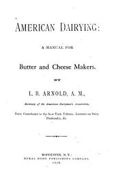 American Dairying: A Manual for Butter and Cheese Makers