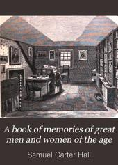 A Book of Memories of Great Men and Women of the Age: From Personal Acquaintance