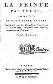 La feinte par amour, comedie en trois actes, en vers. Representee par les Comediens Francois, le 31 juillet 1773, conforme aux dernieres corrections de l'auteur. Par Mr. Dorat