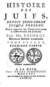 Histoire Des Juifs, Depuis Jesus-Christ Jusqu'A Présent: Pour Servir De Continuation A L'Histoire De Joseph, Volumes1à2