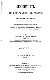 Henry III, King of France and Poland: His Court and Times ; from Numerous Unpublished Sources, Including Ms. Documents in the Bibliothèque Imperiale, and the Archives of France and Italy, Etc, Volume 3
