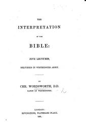 The Interpretation of the Bible: Five Lectures, Etc. [A Sequel to the Lectures on the Inspiration of the Bible.]