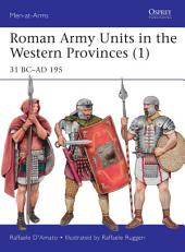 Roman Army Units in the Western Provinces (1): 31 BC–AD 195