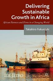 Delivering Sustainable Growth in Africa: African Farmers and Firms in a Changing World