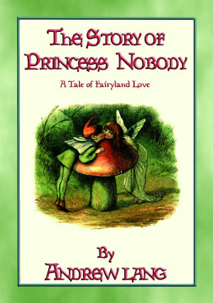 The Story of Princess Nobody   A Children s Tale from Fairyland