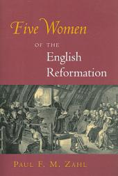Five Women of the English Reformation