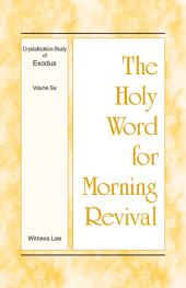 The Holy Word for Morning Revival - Crystallization-study of Exodus, Volume 6