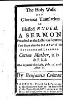 The Holy Walk and Glorious Translation of Blessed Enoch  A Sermon Preached     After the Death of the Reverend and Learned Cotton Mather  Etc PDF