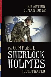 The Complete Sherlock Holmes (Illustrated): All 4 Novels and 56 Stories with More Than 480 Illustrations