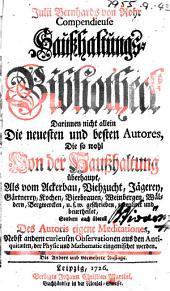 Julii Bernhards von Rohr Compendieuse Hausshaltungs-Bibliotheck ... Andere und vermehrte Auflage
