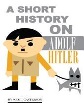 A Short History On Adolf Hitler