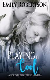 Playing it Cool: A Portwood Brothers Novella