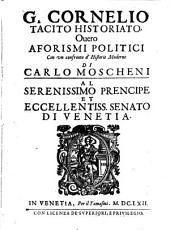 G. Cornelio Tacito historiato, ouero Aforismi politici con vn confronto d'historie moderne di Carlo Moscheni ..