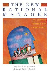 The New Rational Manager: An Updated Edition for a New World