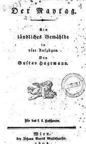 Der Maytag. Ein ländliches Gemählde in vier Aufzügen von Gustav Hagemann