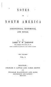 Notes on North America, agricultural, economical, and social: Volume 1
