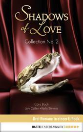 Collection No. 2 - Shadows of Love: Drei Romane in einem E-Book