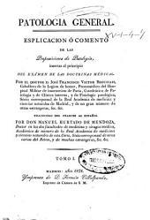Patología general: esplicación o comento de todas las proposiciones de patología...
