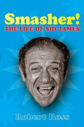 Smasher!: The Life of Sid James