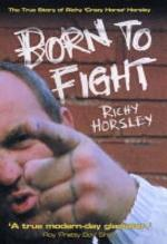 Born to Fight - The True Story of Richy 'Crazy Horse' Horsley