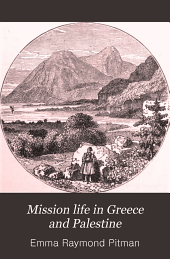 Mission Life in Greece and Palestine: Memorials of Mary Briscoe Baldwin, Missionary to Athens and Joppa