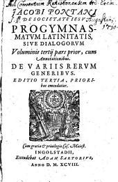Progymnasmata Latinitatis Sive Dialogi: De Variis Rervm Generibvs, Volume 3, Issue 1