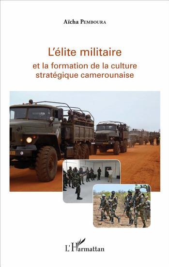 L   lite militaire et la formation de la culture strat  gique camerounaise PDF