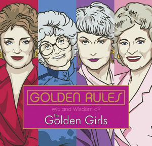 Golden Rules  Wit and Wisdom of the Golden Girls